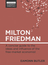 Milton Friedman (eBook): A Concise Guide to the Ideas and Influence of the Free-Market Economist